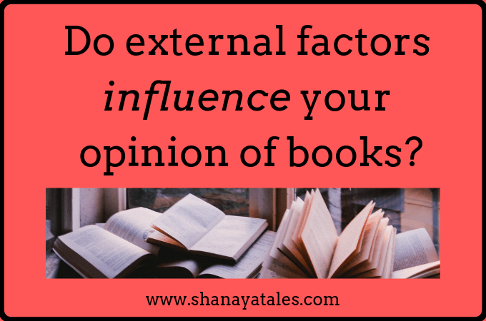 Do external factors influence your opinion of a book?