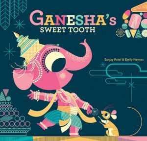 Ganesha's Sweet Tooth by Emily Haynes & Sanjay Patel | Children's Book Review (Ages 3 – 8)
