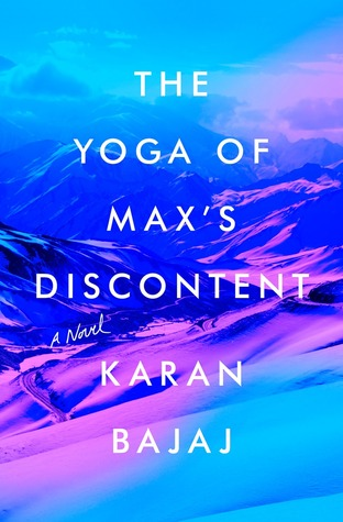 The Yoga of Max's Discontent by Karan Bajaj | Book Review (New Release and New Favorite)