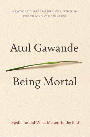 Being Mortal by Atul Gawande – A Must Read – for Everyone!
