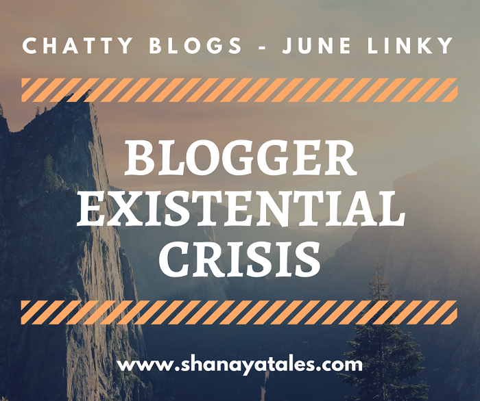Blogger Version of Existential Crisis #ChattyBlogs – June Linky