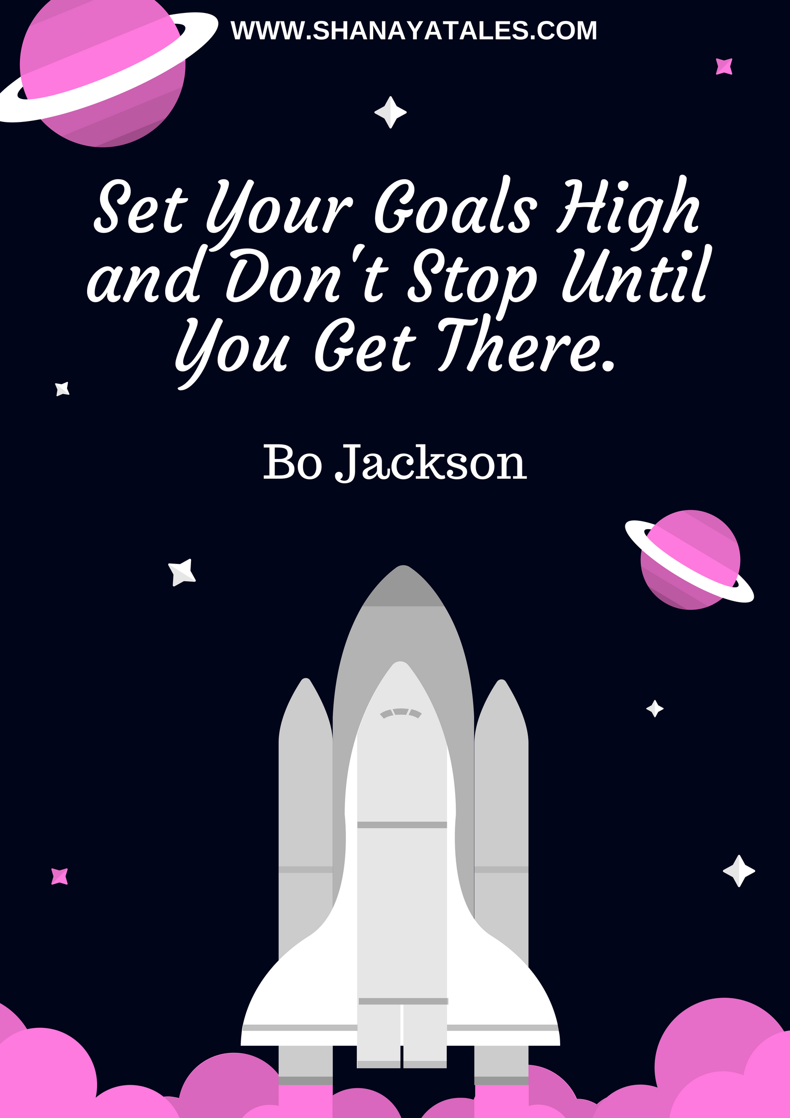 Set Your Goals High, and Don't Stop Until You Get There.