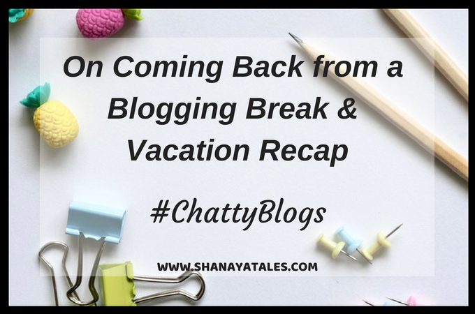 On Coming Back From a Blogging Break and Vacation Recap #ChattyBlogs May Linky