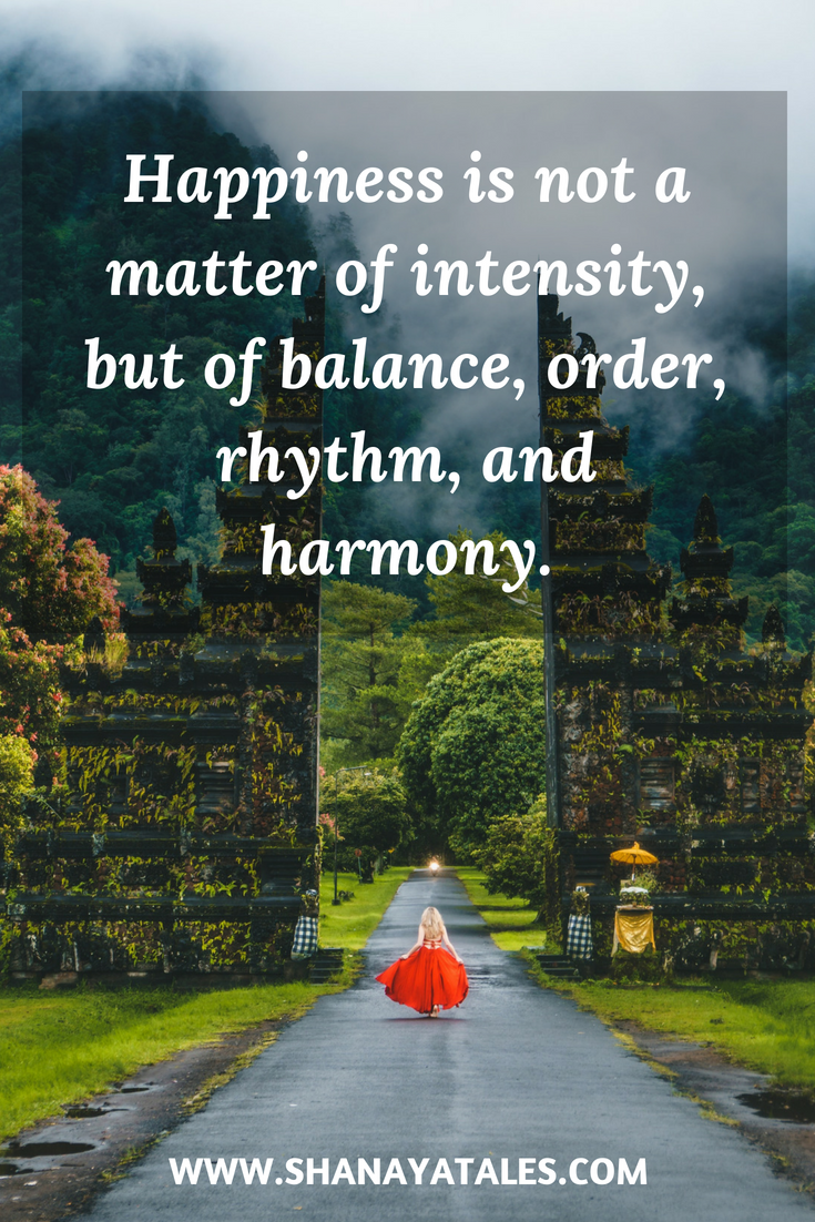 happiness quote - happiness is not a matter of intensity, but of balance, order, rhythm, and harmony.